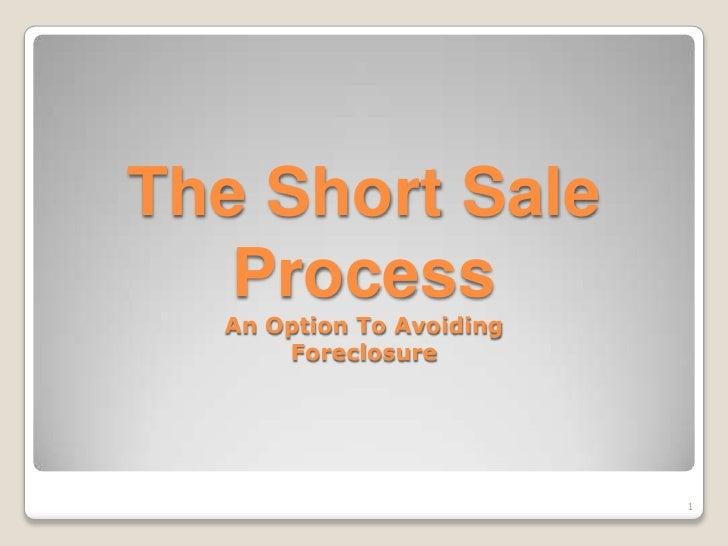 The Short Sale ProcessAn Option To AvoidingForeclosure<br />1<br />