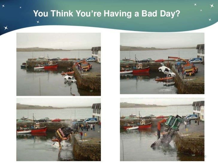 You Think You're Having a Bad Day?                                 © 2008 DW GROUP, LLC