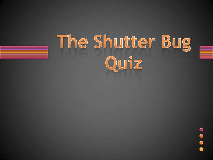 The Shutter Bug Quiz<br />