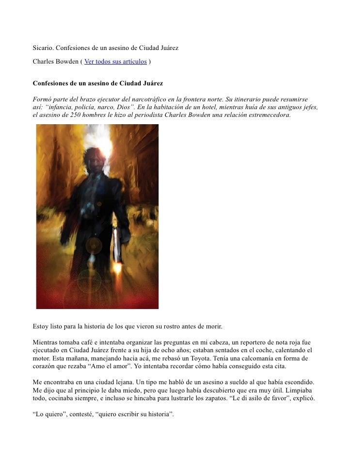 Sicario. Confesiones de un asesino de Ciudad Juárez Charles Bowden ( Ver todos sus artículos )   Confesiones de un asesino...