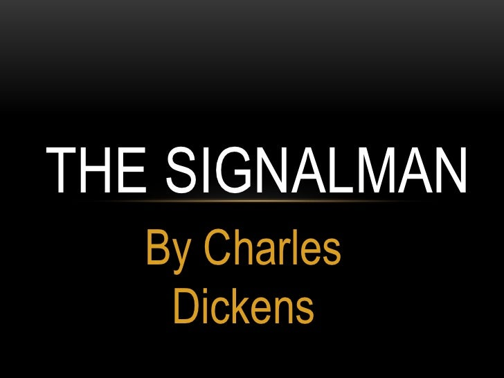 By Charles Dickens<br />TheSignalman<br />