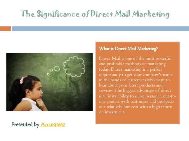 The Significance of Direct Mail Marketing What is Direct Mail Marketing? Direct Mail is one of the most powerful and profi...