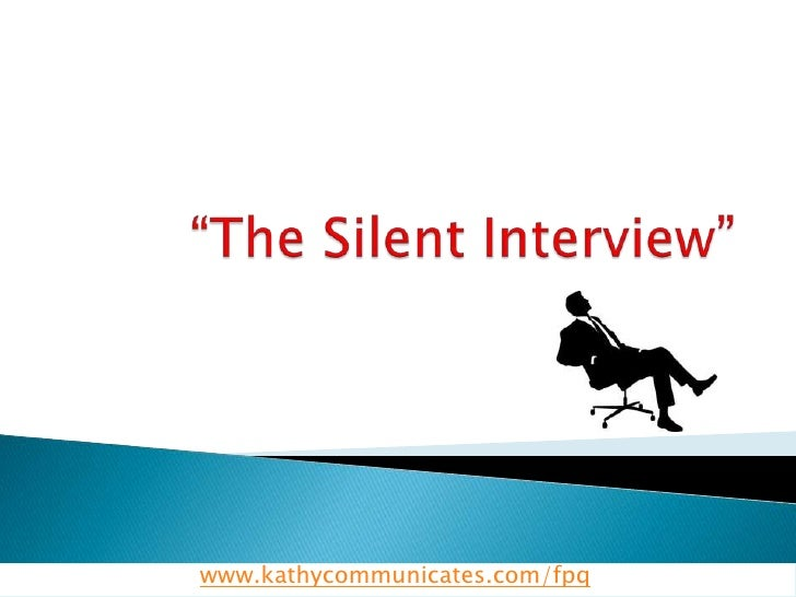 """The Silent Interview""<br />www.kathycommunicates.com/fpq<br />"
