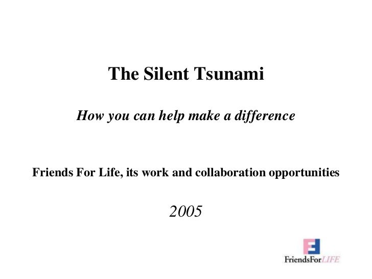 The Silent TsunamiHow you can help make a difference<br />Friends For Life, its work and collaboration opportunities<br />...