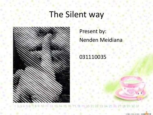 The Silent way Present by: Nenden Meidiana 031110035