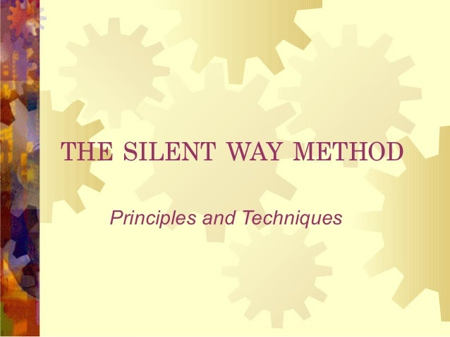 THE SILENT WAY METHOD Principles and Techniques