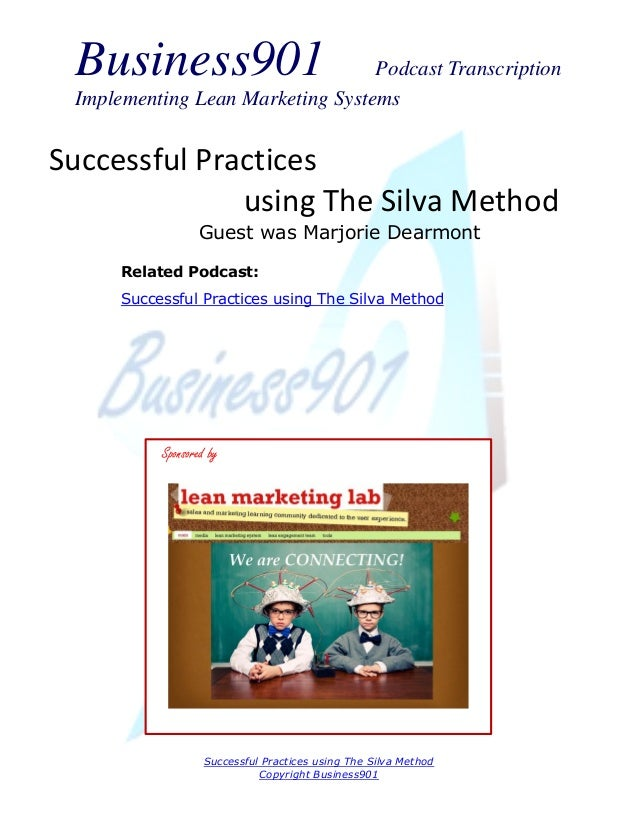 Business901  Podcast Transcription Implementing Lean Marketing Systems  Successful Practices using The Silva Method Guest ...