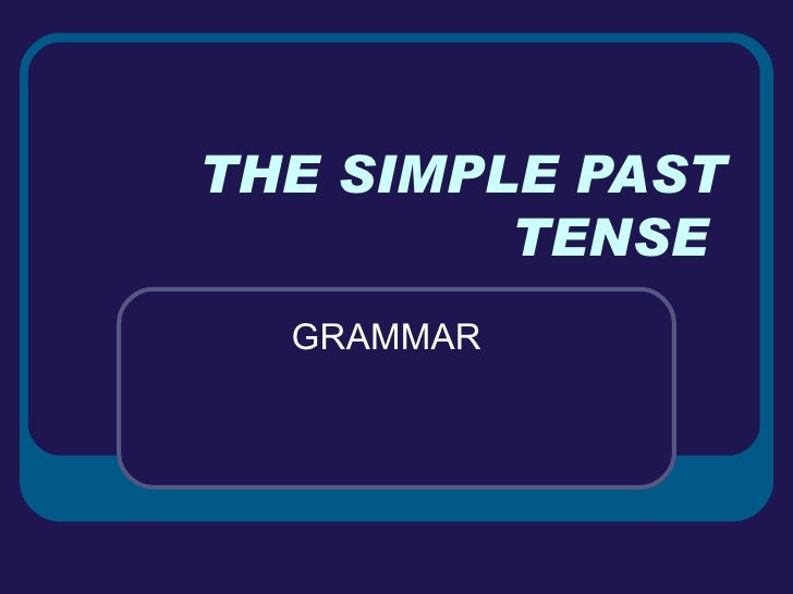 THE SIMPLE PAST TENSE  GRAMMAR