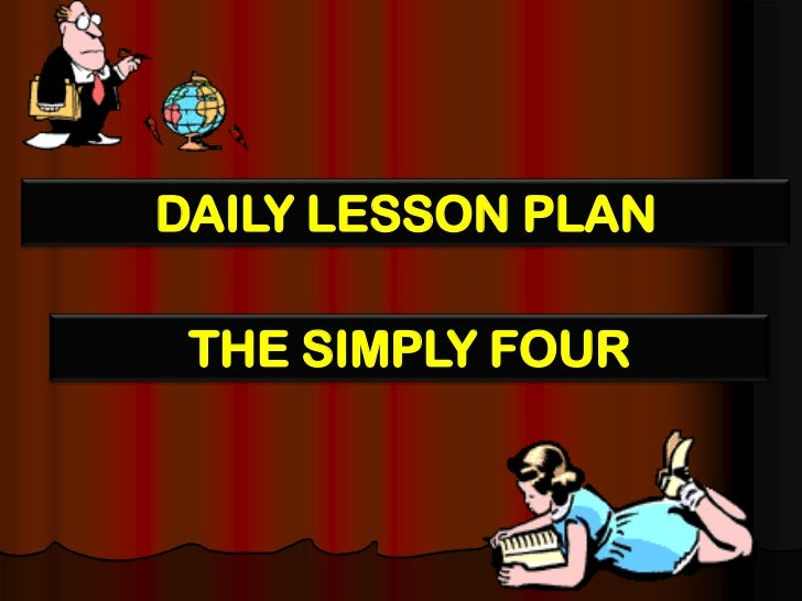 DAILY LESSON PLAN<br />THE SIMPLY FOUR<br />