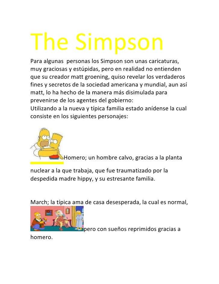 The SimpsonPara algunas personas los Simpson son unas caricaturas,muy graciosas y estúpidas, pero en realidad no entienden...