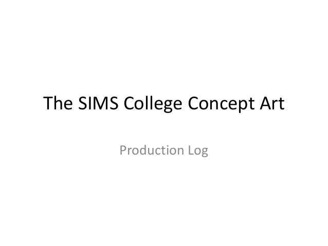The SIMS College Concept Art        Production Log