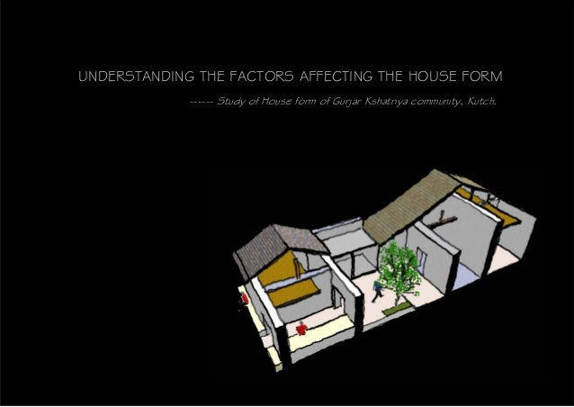 UNDERSTANDING THE FACTORS AFFECTING THE HOUSE FORM             ------ Study of House form of Gurjar Kshatriya community, K...