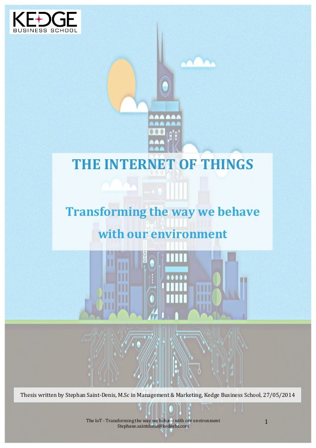 ! The!IoT!'!Transforming!the!way!we!behave!with!our!environment! Stephane.saintdenis@kedgebs.com! 1! ! ! ! ! ! ! ! ! ! ! !...