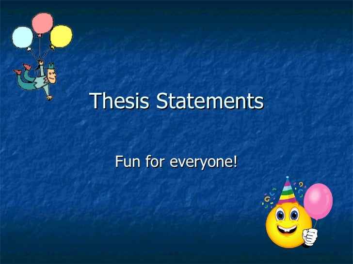 Thesis Statements Fun for everyone!
