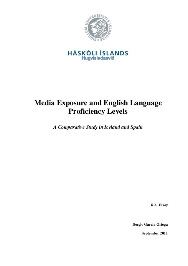 Hugvísindasvið Media Exposure and English Language Proficiency Levels A Comparative Study in Iceland and Spain B.A. Essay ...