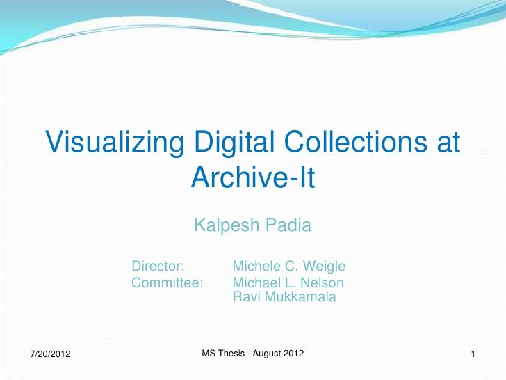 Visualizing Digital Collections at               Archive-It                    Kalpesh Padia            Director:      Mic...
