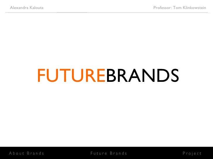 FUTURE BRANDS Alexandra Kalouta      Professor: Tom Klinkowstein