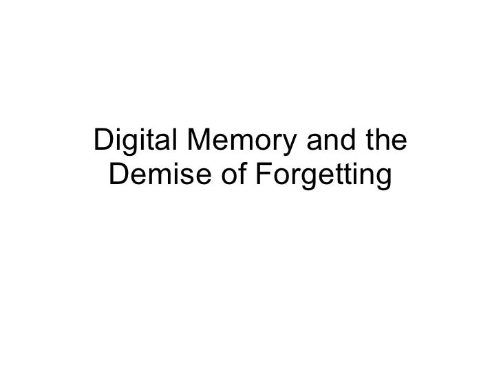 Digital Memory and the Demise of Forgetting