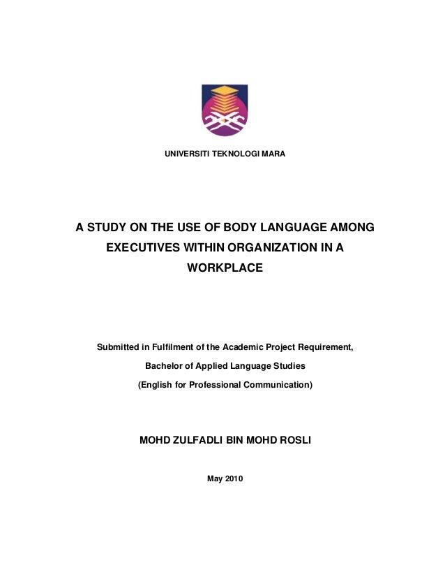 UNIVERSITI TEKNOLOGI MARA  A STUDY ON THE USE OF BODY LANGUAGE AMONG EXECUTIVES WITHIN ORGANIZATION IN A WORKPLACE  Subm...