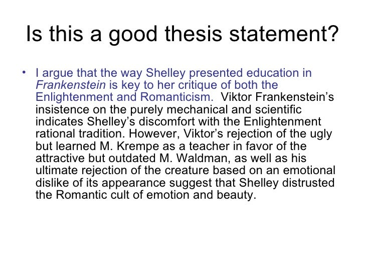 good thesis statements on frankenstein Bad & better thesis statements (con't) in 6 groups of 4, evaluate the following thesis statements based on these criteria:  are you a good thesis or a bad thesis.