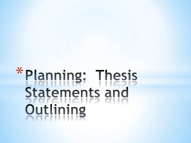 Developing a Thesis Statement and Outline