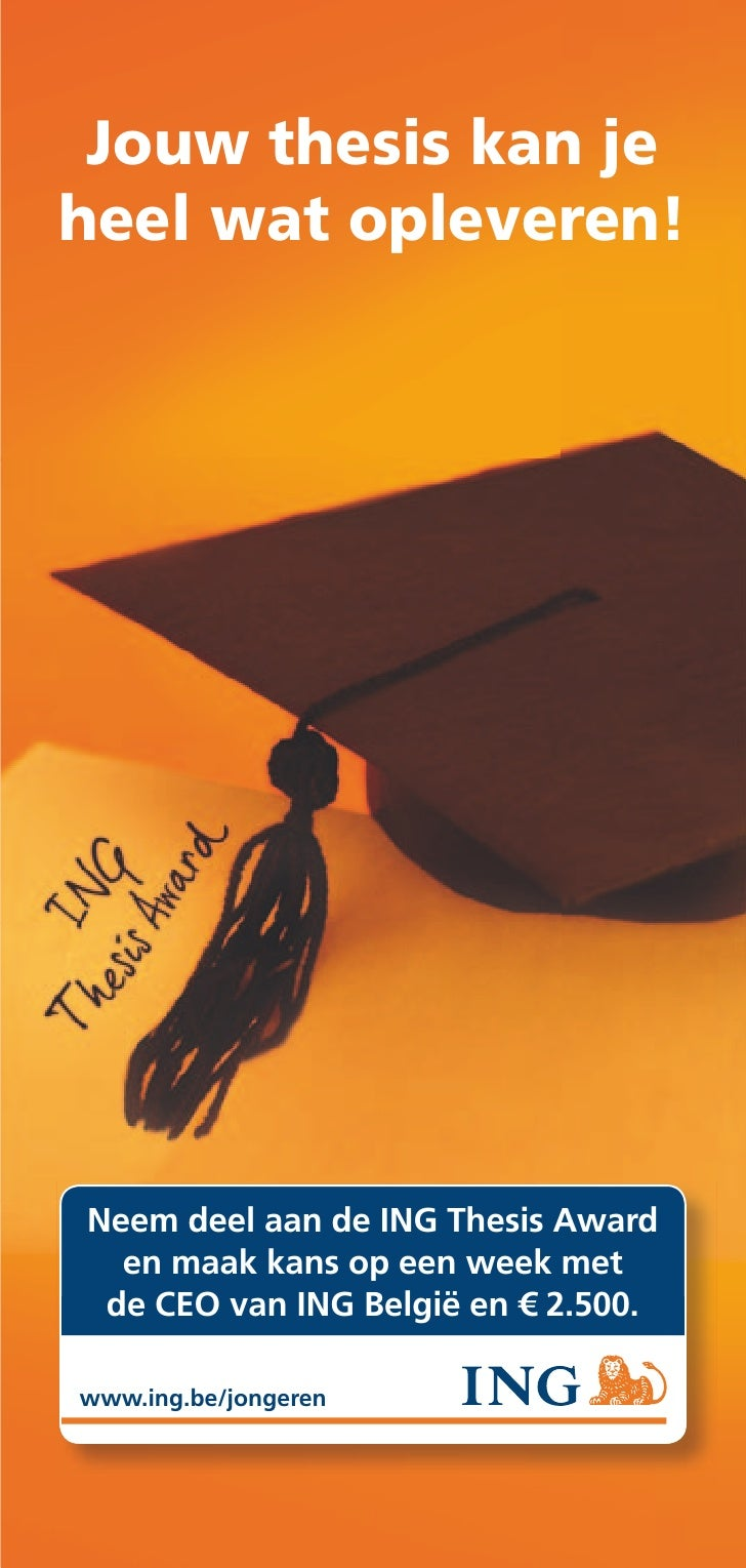 Jouw thesis kan je heel wat opleveren!     Neem deel aan de ING Thesis Award   en maak kans op een week met  de CEO van IN...