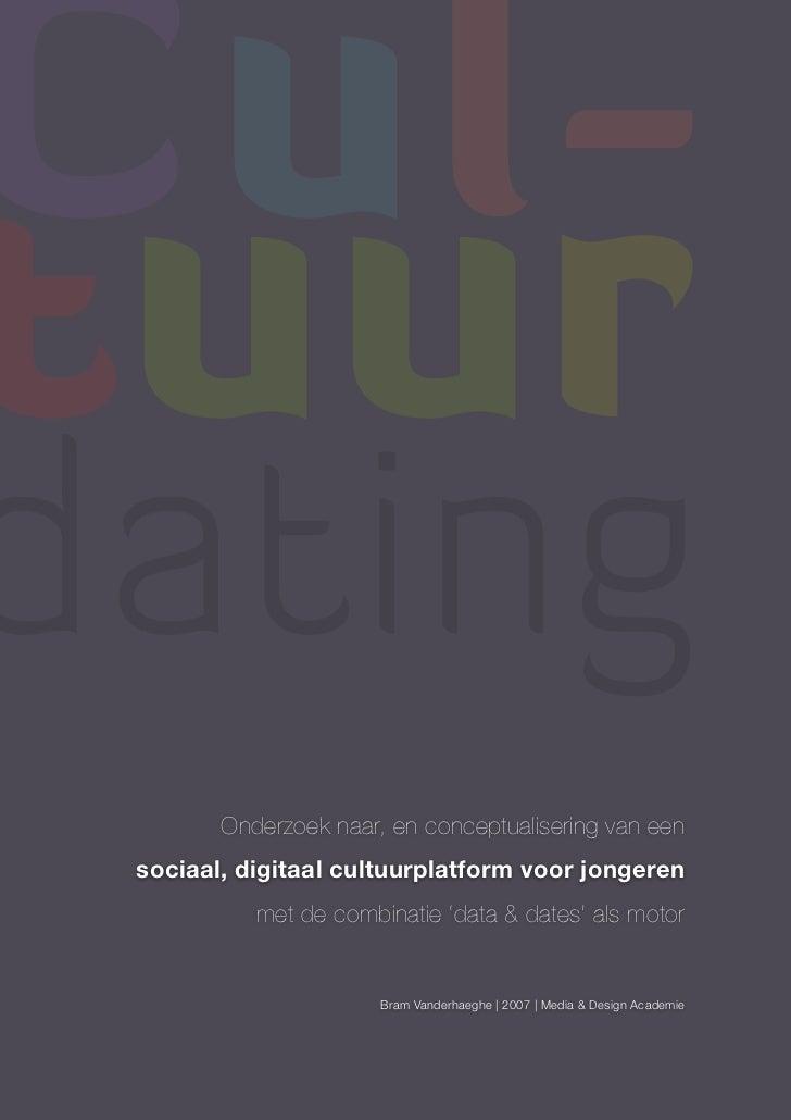 Cul-tuurdating        Onderzoek naar, en conceptualisering van een sociaal, digitaal cultuurplatform voor jongeren        ...