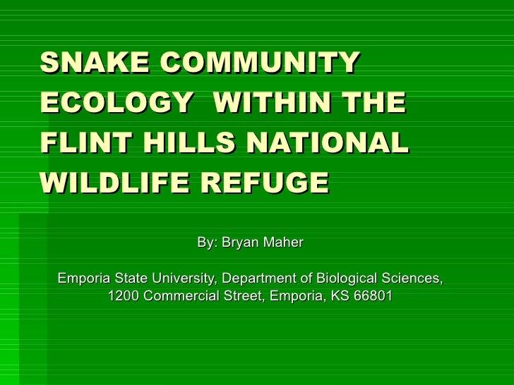 SNAKE COMMUNITY ECOLOGY  WITHIN THE FLINT HILLS NATIONAL WILDLIFE REFUGE   By: Bryan Maher Emporia State University, Depar...