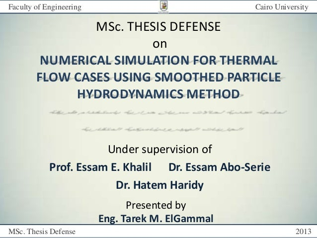 MSc. Thesis Defense 2013 Faculty of Engineering Cairo University MSc. THESIS DEFENSE on NUMERICAL SIMULATION FOR THERMAL F...
