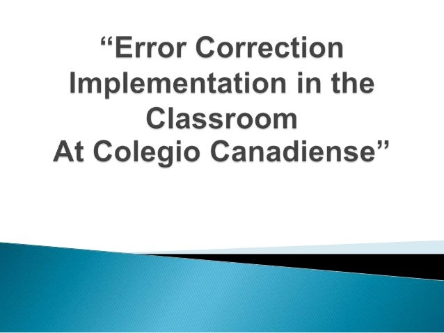 ERROR CORRECTION IMPLEMENTATION IN THE CLASSROOM AT COLEGIO CANADIENSE