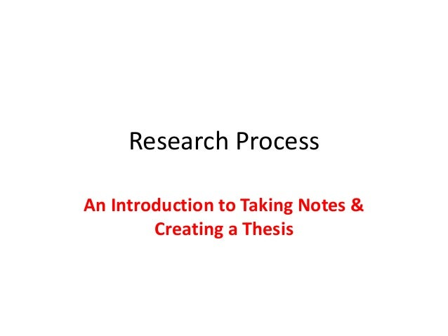 Research Process An Introduction to Taking Notes & Creating a Thesis