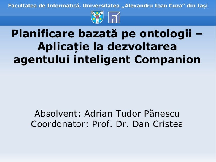 """Facultatea de Informatică, Universitatea ,,Alexandru Ioan Cuza"""" din Iași Planificare bazată pe ontologii –     Aplicație l..."""