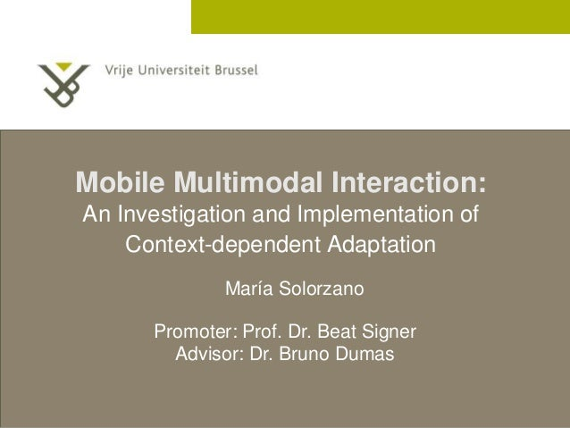 2 December 2005 Mobile Multimodal Interaction: An Investigation and Implementation of Context-dependent Adaptation Promote...