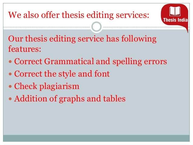 thesis editing services india Welcome to manuscripteditcom, your online partner for english language editing, proofreading, medical writing, formatting, design & development, publication support services with endless possibilities.