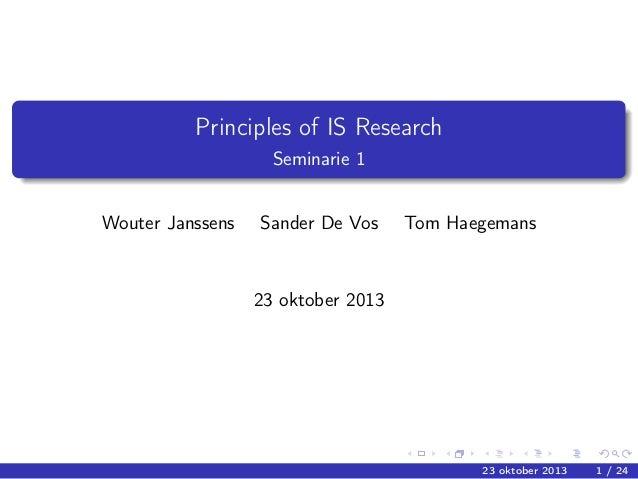 Principles of IS Research Seminarie 1 Wouter Janssens  Sander De Vos  Tom Haegemans  23 oktober 2013  23 oktober 2013  1 /...