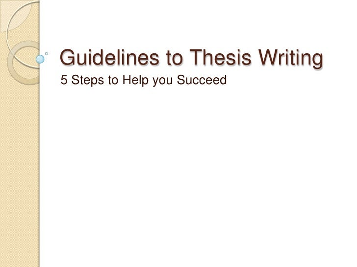 Guidelines to Thesis Writing<br />5 Steps to Help you Succeed<br />
