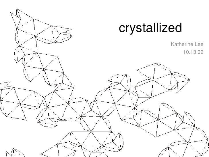 crystallized<br />Katherine Lee<br />10.13.09<br />