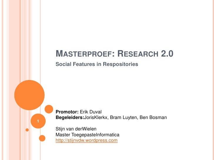 Masterproef: Research 2.0<br />Social Features in Respositories<br />Promotor: Erik Duval<br />Begeleiders:JorisKlerkx, Br...