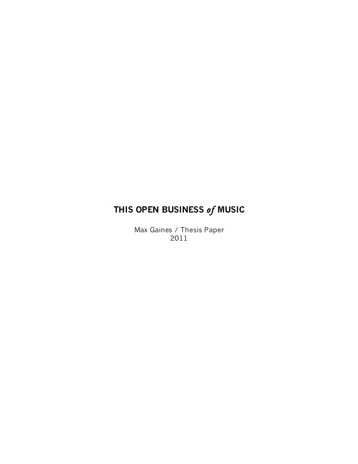 THIS OPEN BUSINESS      of   MUSIC    Max Gaines / Thesis Paper             2011