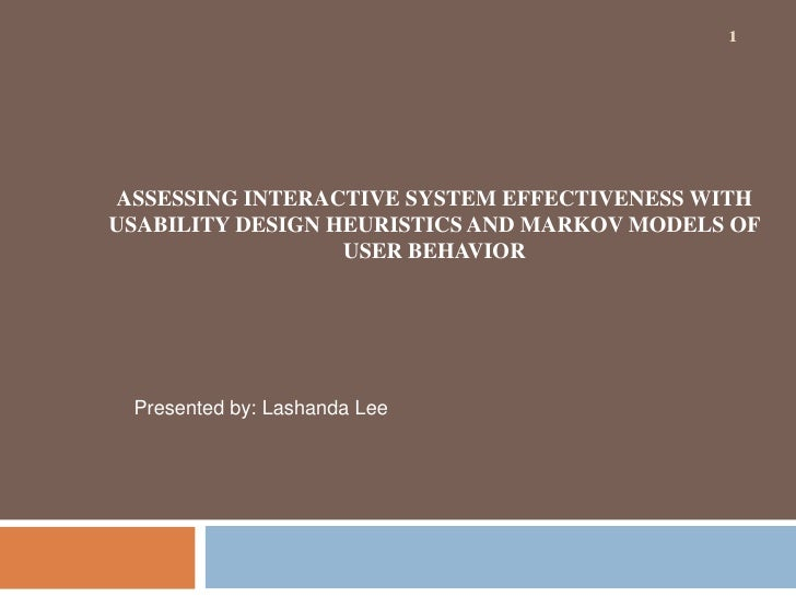 1<br />1<br />ASSESSING INTERACTIVE SYSTEM EFFECTIVENESS WITH USABILITY DESIGN HEURISTICS AND MARKOV MODELS OF USER BEHAVI...