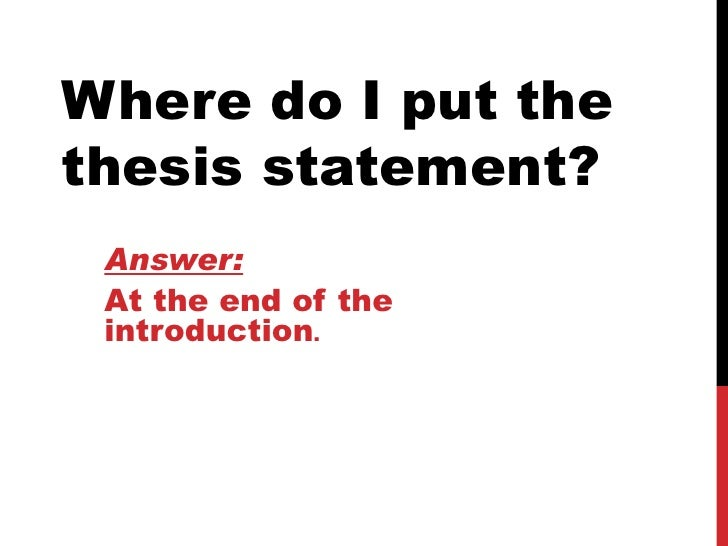 where does the thesis go in the intro The thesis statement is that sentence or two in your text that contains the focus of your essay and but one begins to detect a new theme emerging in some of.