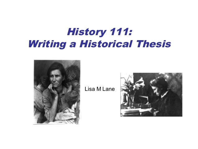 History 111:Writing a Historical Thesis          Lisa M Lane