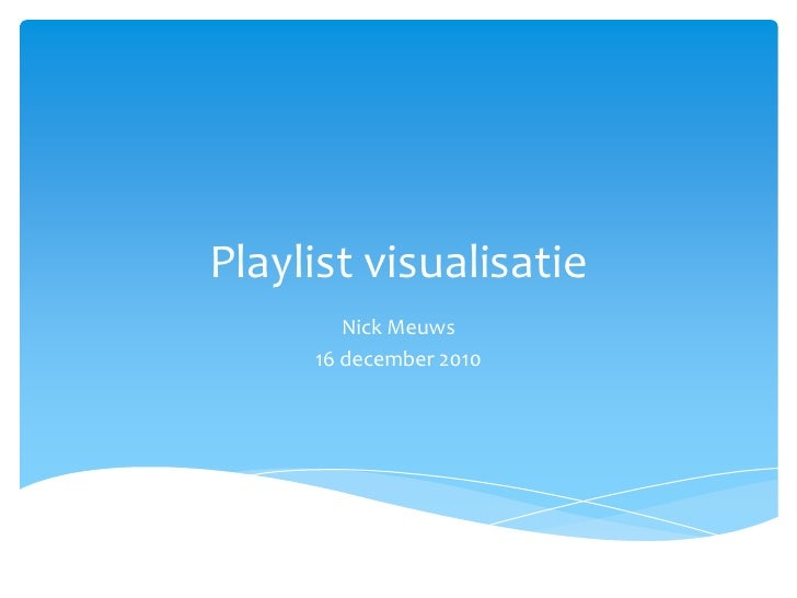 Playlist visualisatie<br />Nick Meuws<br />16 december 2010<br />