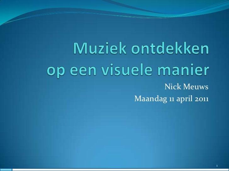 Muziek ontdekken op een visuele manier<br />Nick Meuws<br />Maandag 11 april 2011<br />1<br />