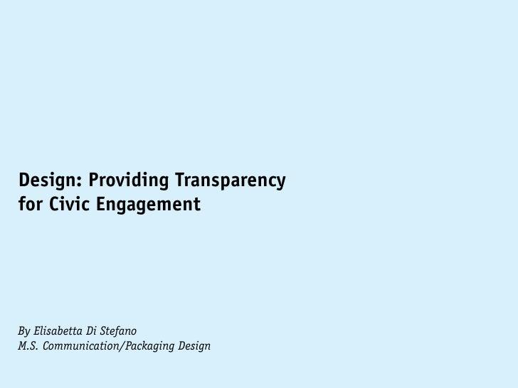 Design: Providing Transparencyfor Civic EngagementBy Elisabetta Di StefanoM.S. Communication/Packaging Design