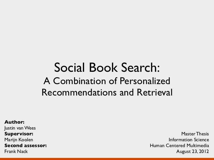 Social Book Search:             A Combination of Personalized             Recommendations and RetrievalAuthor:Justin van W...