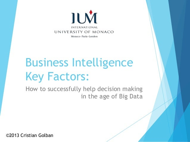 Business IntelligenceKey Factors:How to successfully help decision makingin the age of Big Data©2013 Cristian Golban