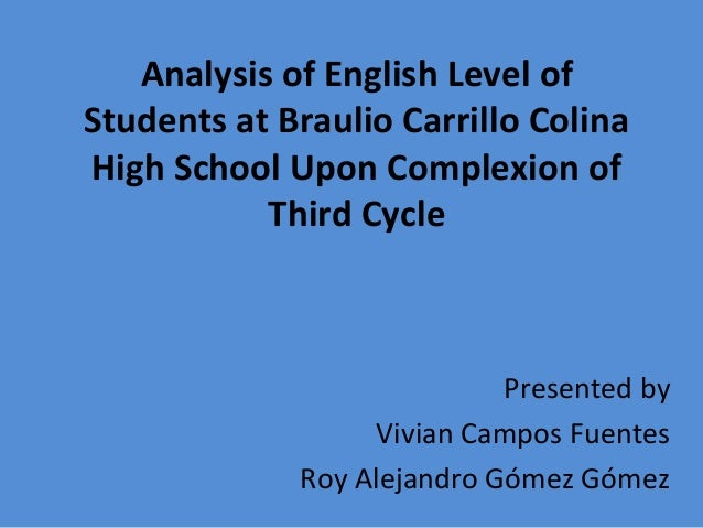 Analysis of English Level of Students at Braulio Carrillo Colina High School Upon Complexion of Third Cycle  Presented by ...