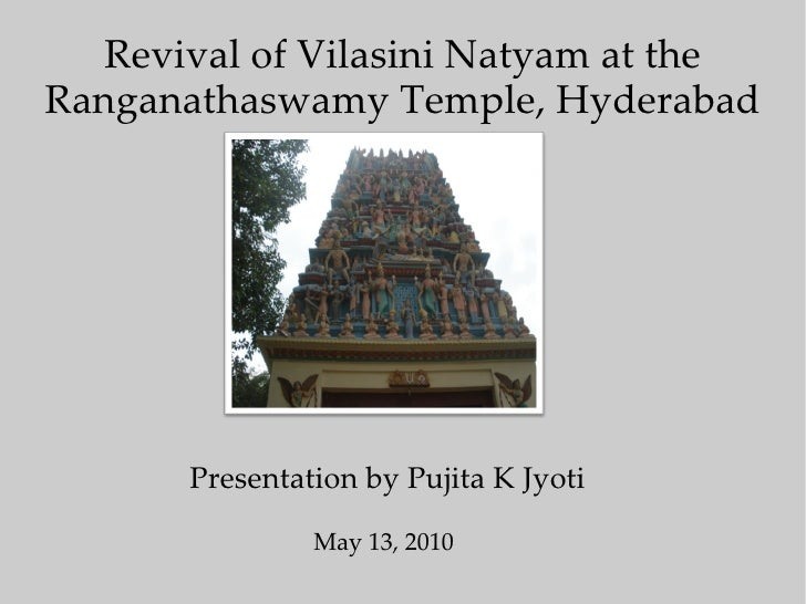 Revival of Vilasini Natyam at the Ranganathaswamy Temple, Hyderabad Presentation by Pujita K Jyoti May 13, 2010