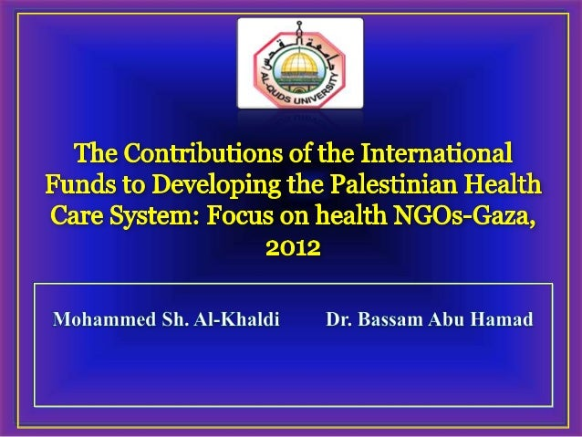  To   assess the contributions of the IF through the NGOs in developing the PHCS in the Gaza Strip, thus providing sugges...